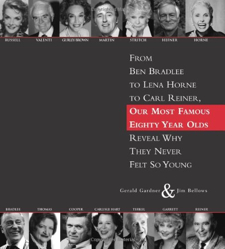 80: From Ben Bradlee to Lena Horne to Carl Reiner, Our Most Famous Eighty Year Olds, Reveal Why They Never Felt So Young PDF