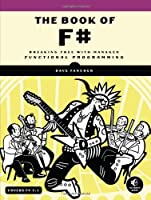 The Book of F#: Breaking Free with Managed Functional Programming Front Cover