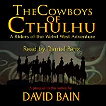 The Cowboys of Cthulhu (       UNABRIDGED) by David Bain Narrated by Daniel Penz
