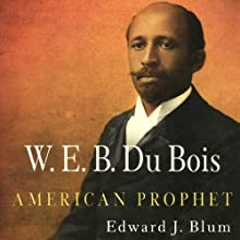 W. E. B. Du Bois, American Prophet: Politics and Culture in Modern America (       UNABRIDGED) by Edward J. Blum Narrated by Andrew L. Barnes