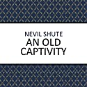 An Old Captivity Audiobook by Nevil Shute Narrated by Cameron Stewart