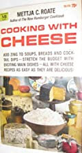 Cooking with Cheese By Mettja C. Roate by…