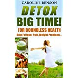 Detox, big time. Stop fatigue, pain, weight problems...11 guidelines for Boundless health.