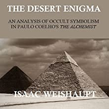 The Desert Enigma: An Analysis of Occult Symbolism in Paulo Coelho's The Alchemist Audiobook by Isaac Weishaupt Narrated by Isaac Weishaupt