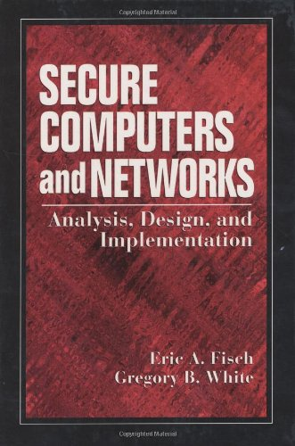 Secure Computers and Networks: Analysis, Design, and Implementation (Electronics Handbook Series)