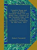Robert Tannahill Complete Songs and Poems of Robert Tannahill: With Life and Notes; Also, a History of the Tannahill Club, with an Account of the Centenary Celebration On 3Rd June, 1874
