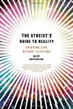 The Atheists Guide to Reality Enjoying Life without Illusions by Rosenberg, Alex [W. W. Norton,2011] (Hardcover)