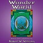 Wonder World: Part 7: The Forgotten City   Robert W. Williams