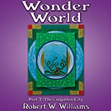 Wonder World: Part 7: The Forgotten City (       UNABRIDGED) by Robert W. Williams Narrated by Darren Roebuck