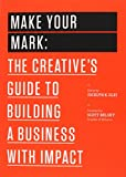img - for Make Your Mark: The Creative's Guide to Building a Business with Impact (The 99U Book Series) by Jocelyn K. Glei (18-Nov-2014) Paperback book / textbook / text book