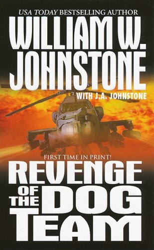 Revenge of The Dog Team, William W. Johnstone, J.A. Johnstone