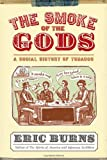 img - for The Smoke of the Gods: A Social History of Tobacco book / textbook / text book