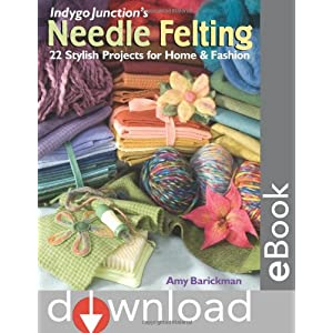 Indygo Junction's Needle Felting: 22 Stylish Projects for Home & Fashion