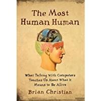 The Most Human Human: What Talking with Computers Teaches Us About What It Means to Be Alive (       UNABRIDGED) by Brian Christian Narrated by Brian Christian