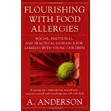 Flourishing with Food Allergies: Social, Emotional and Practical Guidance for Families with Young Childrenby A. Anderson
