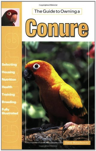 The Guide to Owning a Conure, Boruchowitz, David E.