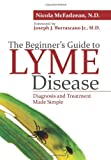 The Beginners Guide to Lyme Disease: Diagnosis and Treatment Made Simple