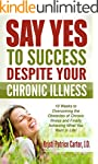 Say Yes to Success Despite Your Chron...