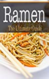 Ramen: The Ultimate Guide