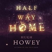 Half Way Home   Livre audio Auteur(s) : Hugh Howey Narrateur(s) : Max Miller