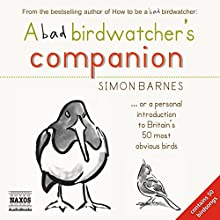 A Bad Birdwatcher's Companion (       ABRIDGED) by Simon Barnes Narrated by Simon Barnes