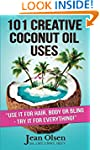101 Creative Coconut Oil Uses: Use it...