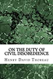 On the Duty of Civil Disobedience: (Henry David Thoreau Classics Collection)