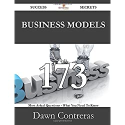 Business Models 173 Success Secrets: 173 Most Asked Questions On Business Models - What You Need To Know