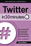 img - for Twitter In 30 Minutes (3rd Edition): How to connect with interesting people, write great tweets, and find information that's relevant to you book / textbook / text book