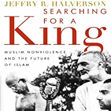 Searching for a King: Muslim Nonviolence and the Future of Islam Audiobook by Jeffry Halverson Narrated by Robin Bloodworth