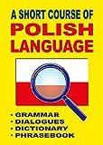 A Short Course of Polish Language: Grammar Dialogues Dictionary Phrasebook