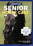 Hands-On Senior Horse Care: The Complete Book of Senior Equine Management and First Aid (1929164114) by Hayes DVM  MS, Karen E. N.