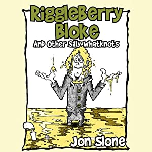 Riggleberry Bloke: And Other Silly Whatknots | [Jon Slone]