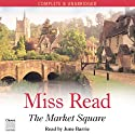 The Market Square (       UNABRIDGED) by Miss Read Narrated by June Barrie