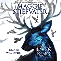 The Raven King: The Raven Cycle, Book 4 | Livre audio Auteur(s) : Maggie Stiefvater Narrateur(s) : Will Patton