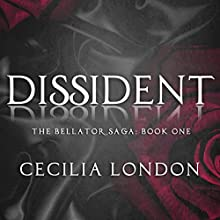 Dissident: The Bellator Saga, Book 1 | Livre audio Auteur(s) : Cecilia London Narrateur(s) : Chloe Cole