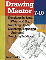 Drawing Mentor 7-10: Sketching the Land Water and Sky, Sketching Plants, Sketching People and Animals, Sketching Buildings
