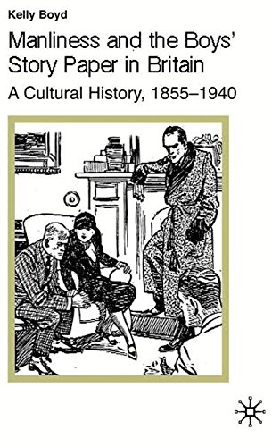 Manliness and the Boys' Story Paper in Britain: A Cultural History, 1855-1940 (Studies in Gender History)