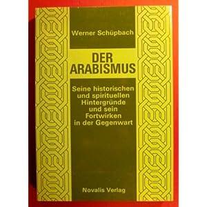 Der Arabismus. Seine historischen und spirituellen Hintergründe und sein Fortwirken in der Gegenwar