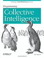 Programming Collective Intelligence: Building Smart Web 2.0 Applications ebook download
