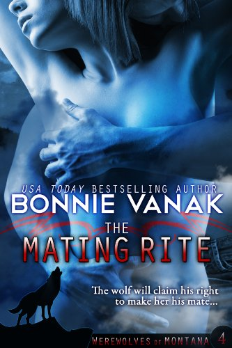 Bonnie Vanak - The Mating Rite (Big, Beautiful Werewolf) (Werewolves of Montana)