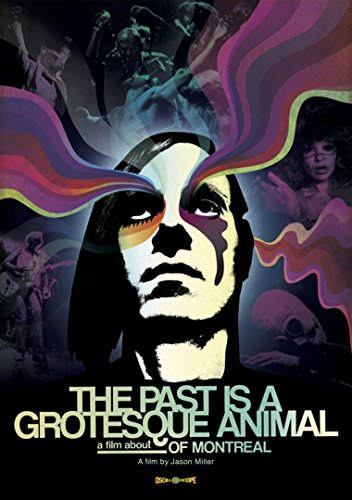 The Past Is A Grotesque Animal: A Film About of Montreal by