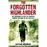 The Forgotten Highlander: My Incredible Story of Survival During the War in the Far Eastby Alistair Urquhart