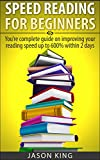 Speed Reading For Beginners: Youre Complete Guide On Improving Your Reading Speed Up To 600% Within 1 Week (speeding reading for beginners,speed reading,how to speed read,speed reading tips)