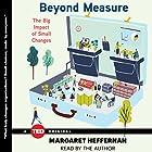 Beyond Measure: The Big Impact of Small Changes Hörbuch von Margaret Heffernan Gesprochen von: Margaret Heffernan