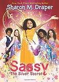 The Sassy #3: The Silver Secret (0545071534) by Draper, Sharon M.