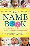 img - for The Name Book: Over 10,000 Names - Their Meanings, Origins, and Spiritual Significance by Astoria, Dorothy(November 1, 2008) Paperback book / textbook / text book