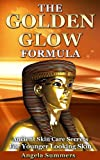The Golden Glow Formula: Ancient Skin Care Secrets For Younger Looking Skin
