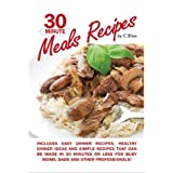 30 Minute Meals Recipes includes Easy Dinner Recipes, Healthy Dinner Ideas and Simple Recipes that can be made in 30 Minutes or Less for Busy Moms, Dads & Other Professionals! ~ C Elias