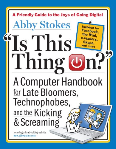 Is This Thing On?,: A Computer Handbook for Late Bloomers